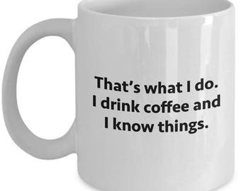 Drink Coffee and Know Things Funny Sarcastic Gift Coffee Cup Mug Hilarious