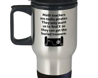 Math Teachers are Pirates Funny Sarcastic Gift Travel Mug Teacher Pirate Coffee Cup