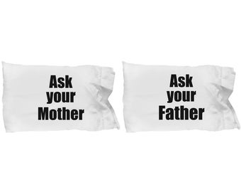 Ask Your Mother and Father Couple Funny Pillowcase Gift SET of TWO His and Hers Joke Gag Pillow Cases