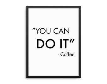 Funny Coffee Poster, You Can Do It Coffee Art Print, Coffee Quote Poster, Kitchen Wall Art, Funny Coffee Sign, Coffee Decor, Kitchen Decor
