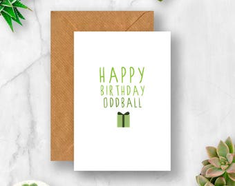 Happy Birthday Oddball Card, , Birthday Card, Card for Birthday, Friend Birthday, Card for Friend, Funny Birthday Card, Friend Birthday Card