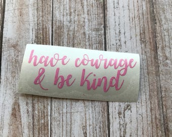 Have Courage & Be Kind Vinyl Decal Car Laptop Wine Glass Sticker