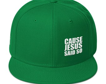 Cause Jesus Said So Snapback Hat