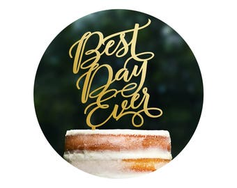 Unique Calligraphy Wedding Cake Topper, Best Day Ever, Cake Topper for Wedding, Script Cake Topper, Modern Wedding Decor, Cake Decor (T405)