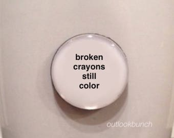 Quote | Mug | Magnet | Broken Crayons Still Color