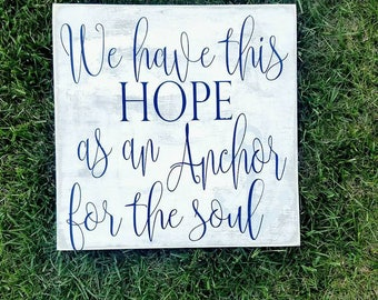 We Have This Hope As An Anchor For The Soul - Anchor Sign - Hope Sign - Hope and Anchor Sign