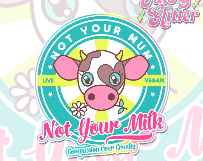Not Your Mum, Not Your Milk, Vegan Holographic Sticker