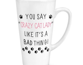 You Say Crazy Cat Lady Like It's A Bad Thing 17oz Large Latte Mug Cup