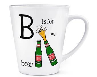 Letter B Is For Beer 12oz Latte Mug Cup