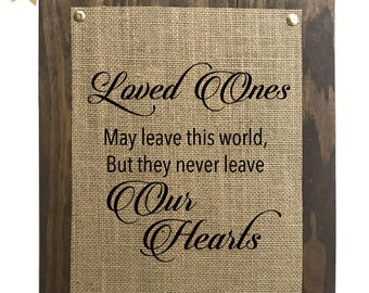 10x12 Loved Ones May leave this World But they Never Leave Our Heart/ In Loving Memory- BURLAP/WOOD SIGN - Handmade - Rustic Home Wall Decor