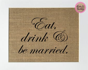"""Wedding Sign *burlap* """"Eat, Drink and Be Married"""" 5x7 8x10 sign banner rustic take a treat *unique* printed (No Frame)"""