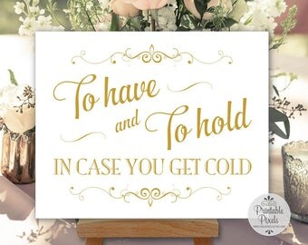 To Have and To Hold In Case You Get Cold, Gold Matte Lettering, Printable, Wedding Sign, Blankets Sign (#HV11G)