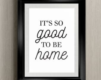 It's So Good to be Home - Digital Art Printable 8x10 JPG and PDF | Typography Wall Art for your House | Instant Download
