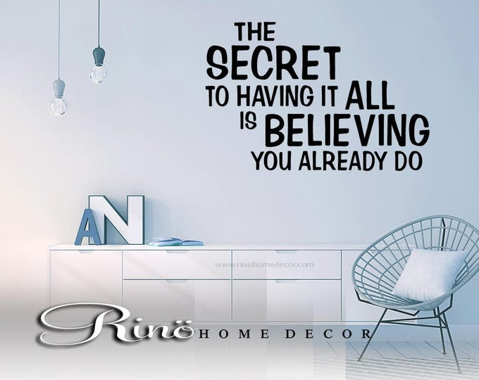 wall quote - the Secret to having it all is believing you already do wall decal vinyl lettering sticker home decor wall saying