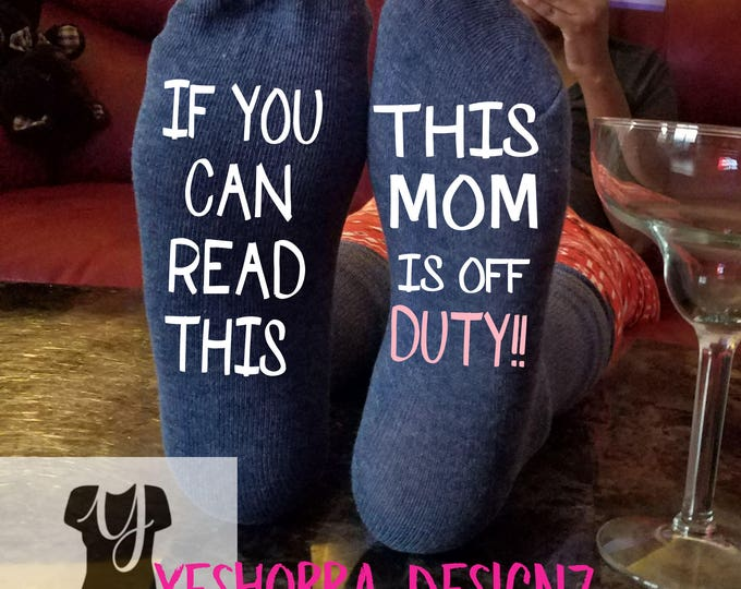 If You Can Read This, This Mom Is Off Duty,  Gift for Her, Gift for Mom, New Mom Gift, Mother's Day Gift Funny Socks, Christmas Gift