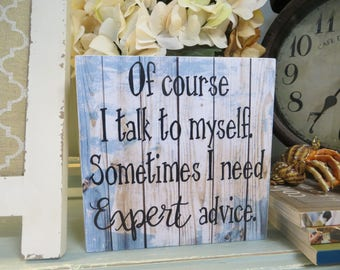 "Wood Sign, Humorous quote, Home Office Decor, ""Of Course I Talk to Myself. Sometimes I need expert advice."", Funny Office Sign"