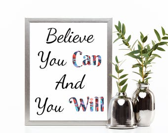 Motivational Art, Digital Print, Home Decor, Room Decor, Wall Decor, Wall Art, Inspirational Poster, Believe you can and you will, Quotes