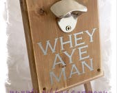 Wooden Bottle Opener - 'Whey Aye Man'   Male Birthday   Fathers Day   Dad gift   handcrafted   Geordie Gift