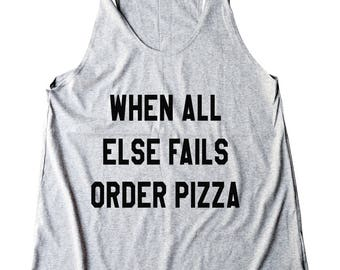 When All Else Fails Order  Pizza Tshirt Funny Quote Hipster Graphic Tumblr Teens Gifts Women Shirt Racerback Tank Top Women Tank Top Teen