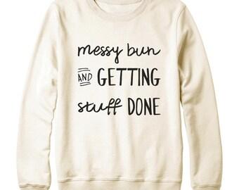 Messy Bun And Getting Stuff Done Shirt Funny Saying Trendy Shirt Fashion Slogan Sweatshirt Oversized Jumper Sweatshirt Women Sweatshirt Men