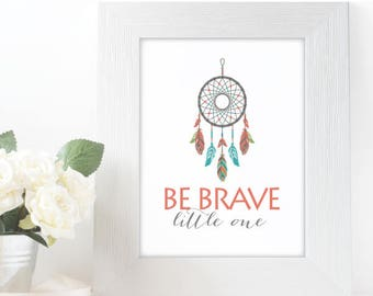 "DREAM Catcher, Be Brave Little One Poster,  5x7"" 8x10"" incld., DIGITAL PRINTABLE File, Modern Indian Designs, Kids Room Decor"