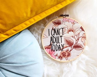SALE** I Can't Adult Today Embroidery Hoop - Framed Hand Embroidered Bespoke Wall hanging