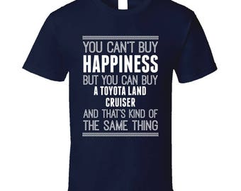 Buy A Toyota Land Cruiser Happiness Car Lover T Shirt