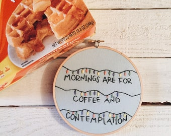Mornings Are For Coffee and Contemplation Embroidery // Stranger Things Embroidery // Eleven and Mike // Embroidery Design // Embroidery Art
