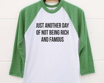 Just Another Day Of Not Being Rich And Famous Tshirts. Women Shirts Raglan Shirts 3/4 Sleeve Baseball Shirts Graphic Shirt Design Women Tees