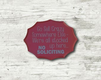 Go Sell Crazy Somewhere Else, We are all stocked up here -  no soliciting sign - READY TO SHIP