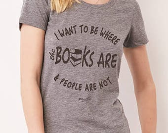 I Want to be Where the BOOKS are & People are not, Library Fan, Reading all Day, Adventures on a Page, Soft Hand, Classic Fit T-shirt