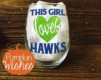Seahawks Wine Glass/This Girl Love the Hawks/Football Wine Glass/Sports Wine Glass/Seattle/NFL Wine Glass/Football Sunday/Seahawks Glass