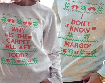 Todd and Margo Couples Christmas Sweater, Funny Christmas Sweatshirt, Why is the Carpet All Wet Todd, Ugly Sweater,  Dont Know Margo CH60