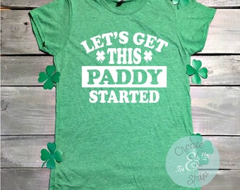 Let's Get This Paddy Started, Funny St Patrick's Day Shirt, Shamrock Shirt, Lucky Shirt, St. Paddys Day Shirt