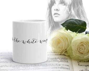 Stevie Nicks MUG, White Winged Dove Seventeen Boho Decor Tea Mug, Pretty Coffee Mug, Inspirational Quote Mug, Calligraphy Mug, Wedding Mug