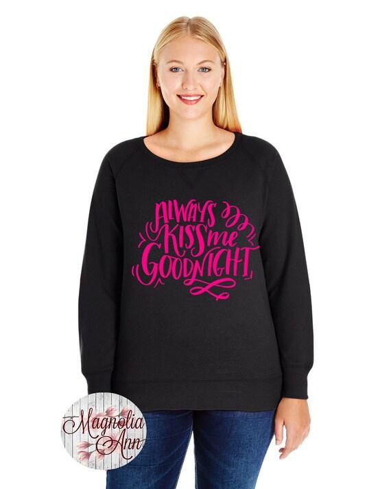 Always Kiss Me Goodnight Sweatshirt, Sizes Small-4X, Plus Size Sweatshirt, Valentines Shirt, Valentines Day Shirt, Valentines Day Sweatshirt