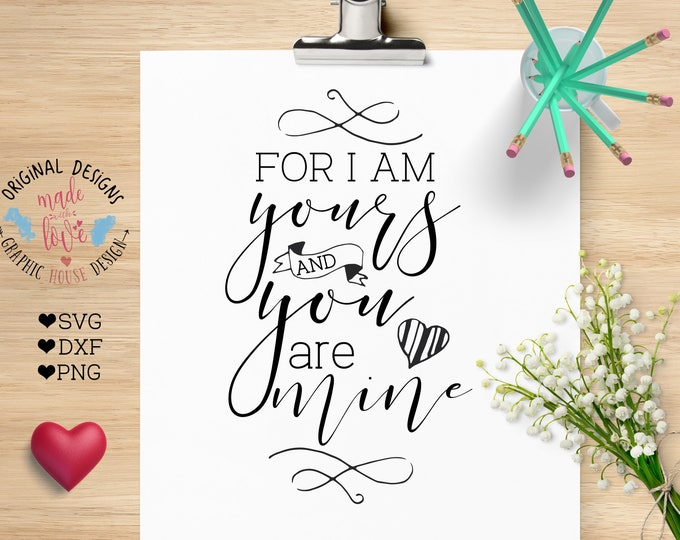 love svg, wedding svg, engagement svg, couple svg, for I am yours and you are mine, valentines day svg, valentines printable, love printable