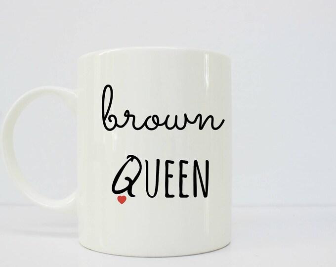 Brown Queen - latinx - latina - melanin - melanin poppin - mugs - mug for her - chingona