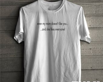 Justin Bieber Shirt - Even my mom doesn't like you and she likes everyone tshirt, Stadium Tour Tshirt Bieber Lyrics Outfit