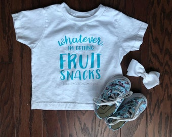 Whatever, I'm Getting Fruit Snacks - Toddler Tee - Toddler Life - Graphic Tee
