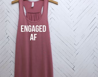 Engaged AF, Engaged AF Shirt,Engagement Shirts,Funny Engagement Shirts,Newly Engaged Shirts,Engagement Gifts,Engagement Reveal, Engagement
