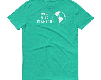 There Is No Planet B, Earth Day, Birthday, Christmas Gift for Him, Gift for Her, Gift for Mom, Gift as Dad, Global Warming, Climate Change