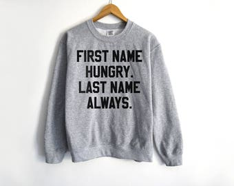 First Name Hungry Last Name Always Sweatshirt - Food Shirt - Food Lover Shirt - Foodie Shirt -Hungry Shirt - Pizza Shirt - Tacos Shirt