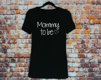 Mommy To Be Tee- Women's shirt, Pregnancy and Pregnancy announcement shirt, gift for new mom, Mommy to be, tshirt.