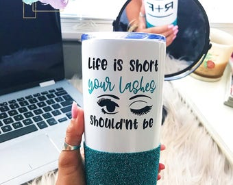 Life Is Short//Your Lahses Shouldn't Be//Glitter Dipped//Travel Mug