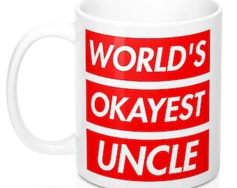 Funny New Uncle Mug - Worlds Okayest Uncle Mug - Gift Idea for Uncle Mug - Gift Coffee Mug - Tea Cup
