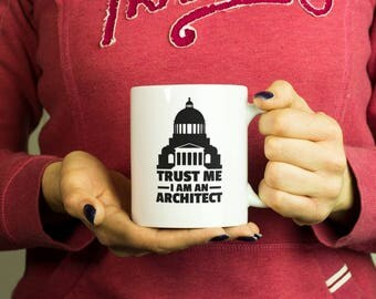 Trust Me I'm an Architect Mug, Coffee Mug Funny Inspirational Love Quote Coffee Cup D573