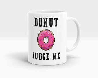 Donut Judge Me Mug, Coffee Mug Rude Funny Inspirational Love Quote Coffee Cup D679