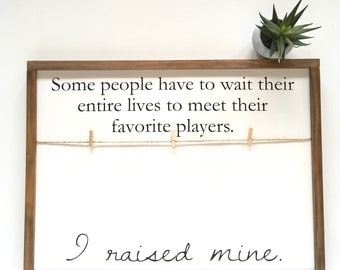 Some People Have to Wait Their Entire Lives To Meet Their Favorite Players I Raised Mine Picture Frame Sign - Photo Holder  - Sports