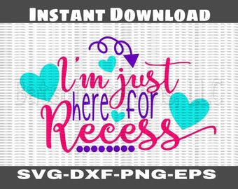 I'm Just Here for Recess Instant Download for Cutting Machines |  School Back to School Elementary SVG Eps Dxf Png cutting files